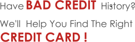 Find the Right Credit Card for Bad Credit History